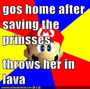gos home after saving the prinsses  throws her in lava