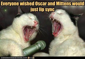 Everyone wished Oscar and Mittens would just lip sync