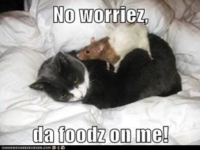 No worriez,  da foodz on me!