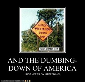 AND THE DUMBING-DOWN OF AMERICA