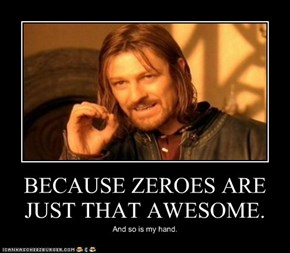 BECAUSE ZEROES ARE JUST THAT AWESOME.
