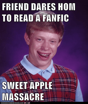 FRIEND DARES HOM TO READ A FANFIC  SWEET APPLE MASSACRE