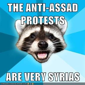 THE ANTI-ASSAD PROTESTS  ARE VERY SYRIAS