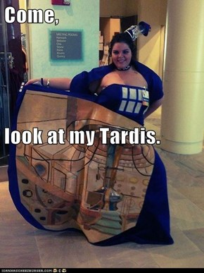 Come, look at my Tardis.
