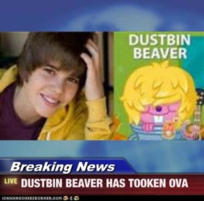 Breaking News - DUSTBIN BEAVER HAS TOOKEN OVA