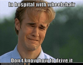 In hospital with wheelchair  Don't know how to drive it