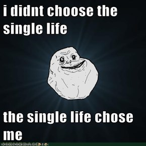 I didn't choose the single life...