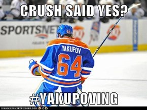 CRUSH SAID YES?  #YAKUPOVING