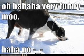 oh hahaha very funny moo.  haha no -_-
