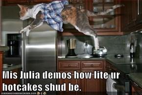 Mis Julia demos how lite ur hotcakes shud be.