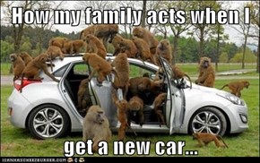 How my family acts when I   get a new car...