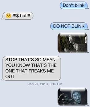 Don't. Blink.