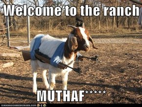 Welcome to the ranch  MUTHAF*****