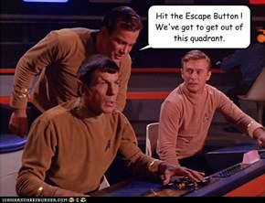 Hit the Escape Button !  We've got to get out of this quadrant.