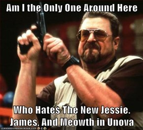 Am I the Only One Around Here  Who Hates The New Jessie. James, And Meowth in Unova