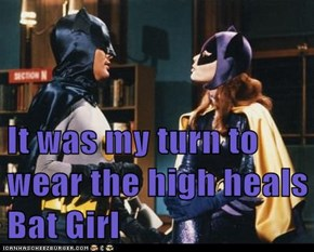 It was my turn to wear the high heals Bat Girl