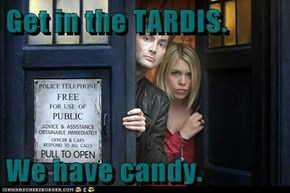Get in the TARDIS.  We have candy.