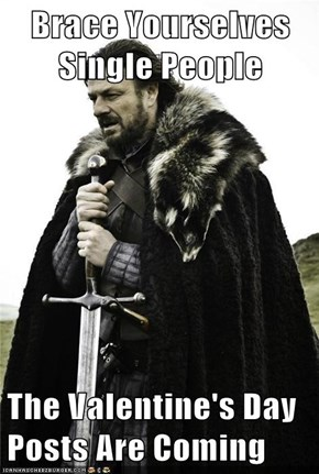 Brace Yourselves Single People  The Valentine's Day Posts Are Coming