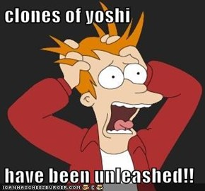 clones of yoshi   have been unleashed!!