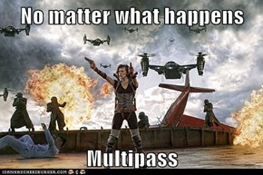 No matter what happens  Multipass