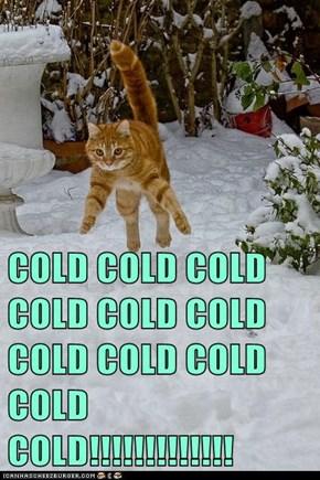 COLD COLD COLD COLD COLD COLD COLD COLD COLD COLD COLD!!!!!!!!!!!!!