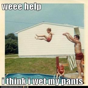 weee help  i think i wet my pants
