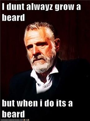 I dunt alwayz grow a beard  but when i do its a beard