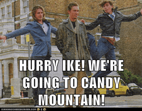 HURRY IKE! WE'RE GOING TO CANDY MOUNTAIN!