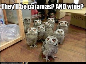 They'll be pajamas? AND wine?