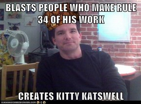 BLASTS PEOPLE WHO MAKE RULE 34 OF HIS WORK  CREATES KITTY KATSWELL