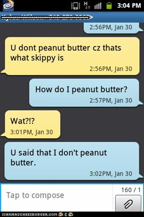 Teach me how to peanut butter!