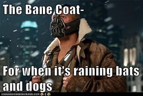 The Bane Coat-  For when it's raining bats and dogs