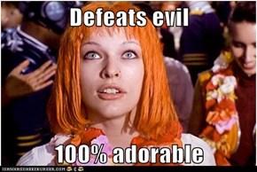 Defeats evil  100% adorable