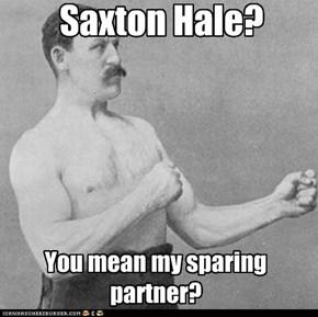 Saxton Hale?