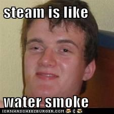 steam is like  water smoke