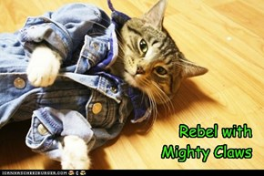 Rebel with  Mighty Claws