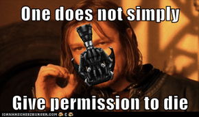 One does not simply  Give permission to die