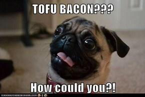 TOFU BACON???  How could you?!