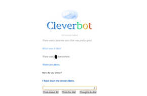 Cleverbot will believe anything.