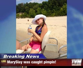 Breaking News - MarySlay was caught pimpin!