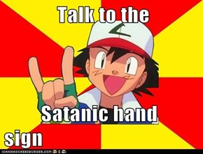 Talk to the           Satanic hand sign