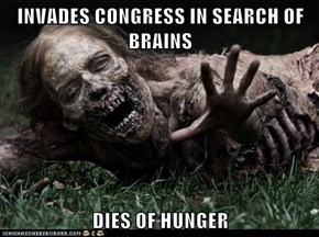 INVADES CONGRESS IN SEARCH OF BRAINS  DIES OF HUNGER