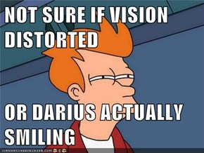NOT SURE IF VISION DISTORTED  OR DARIUS ACTUALLY SMILING