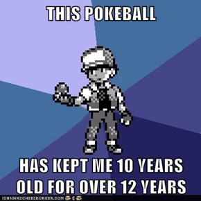 THIS POKEBALL  HAS KEPT ME 10 YEARS OLD FOR OVER 12 YEARS