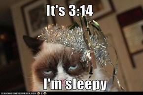 It's 3:14                 I'm sleepy