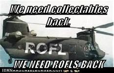 We need collectables back,  WE NEED ROFLS BACK