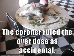 The coroner ruled the over dose as accidental.