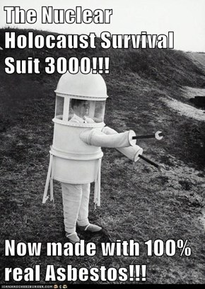 The Nuclear Holocaust Survival Suit 3000!!!  Now made with 100% real Asbestos!!!