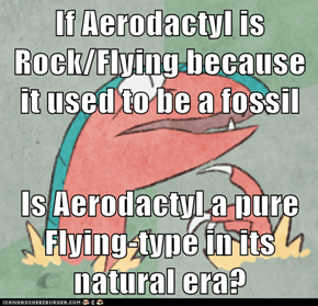 If Aerodactyl is Rock/Flying because it used to be a fossil  Is Aerodactyl a pure Flying-type in its natural era?