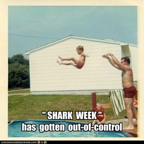 """ SHARK  WEEK "" has  gotten  out-of-control"